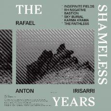 Rafael Anton Irisarri – The Shameless Years Вініл